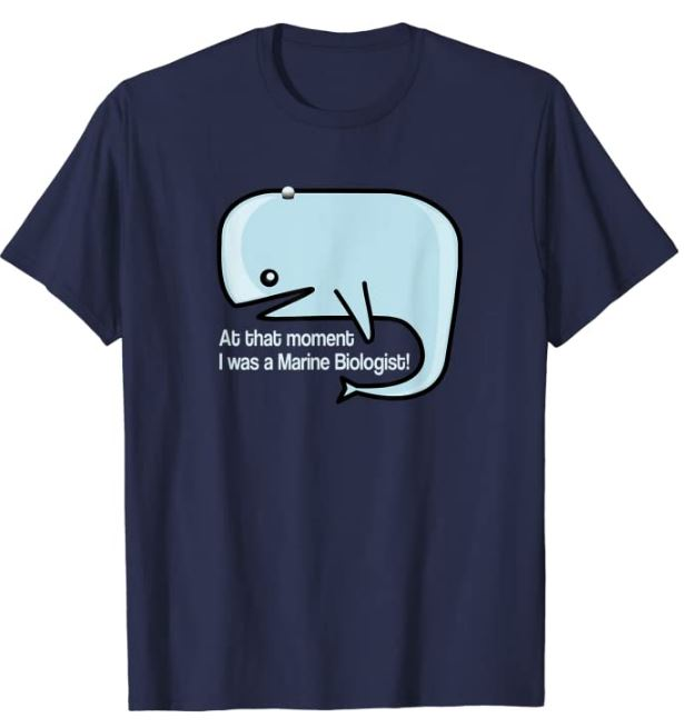 At that moment I was a marine biologist! T-Shirt