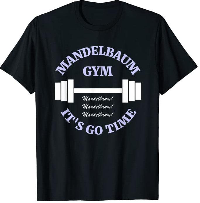 Mandelbaum Gym - It's Go Time! T-Shirt