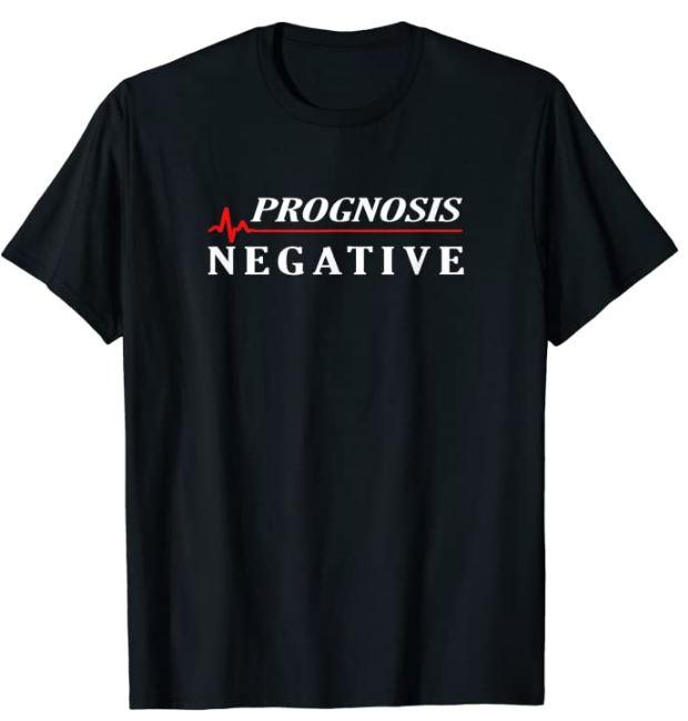 Prognosis Negative T-Shirt